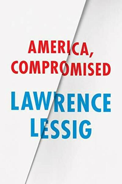 Cover of the Book America Compromised by Lawrence Lessig